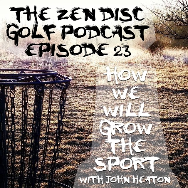 ZEN DISC GOLF PODCAST EPISODE 23